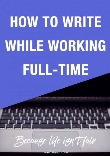 How to write while working full-time is a big task, but it can be done!
