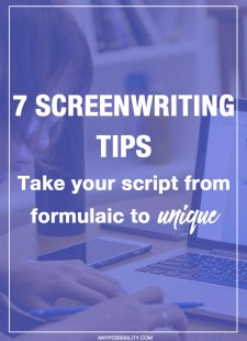 7 Screenwriting Tips: Take Your Script From Formulaic to Unique