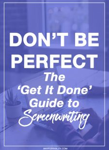 Don't Be Perfect: The Get It Done Guide to Screenwriting