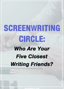 Screenwriting Circle: Who Are Your 5 Closest Writing Friends?