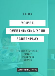 9 Signs You're Overthinking Your Screenplay