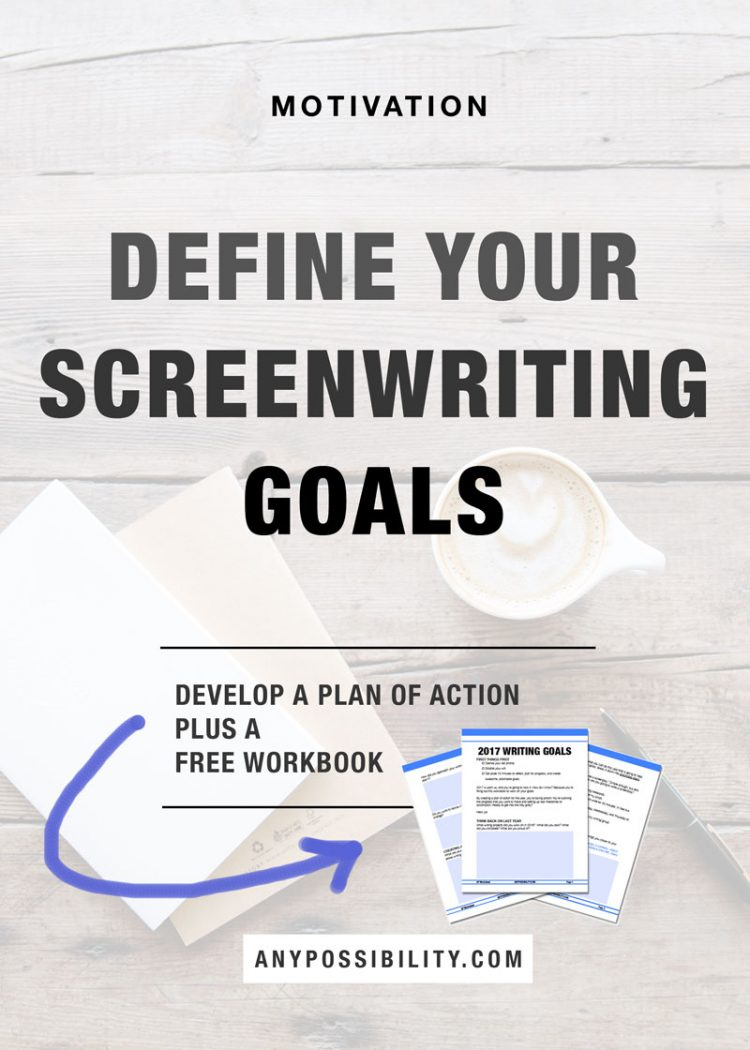 Workbooks goals workbook : Screenwriting Goals: Develop a Plan of Action - Any Possibility
