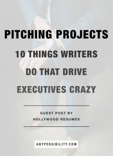 Pitching Projects: 10 Things Writers Do that Drive Executives Crazy