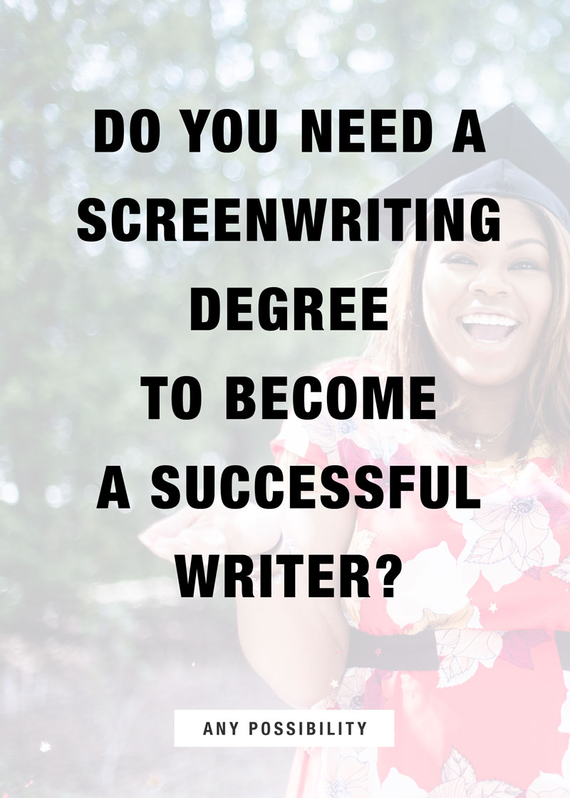 Do you need a screenwriting degree to become a successful writer?